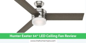 Hunter Exeter 54″ LED Ceiling Fan Review