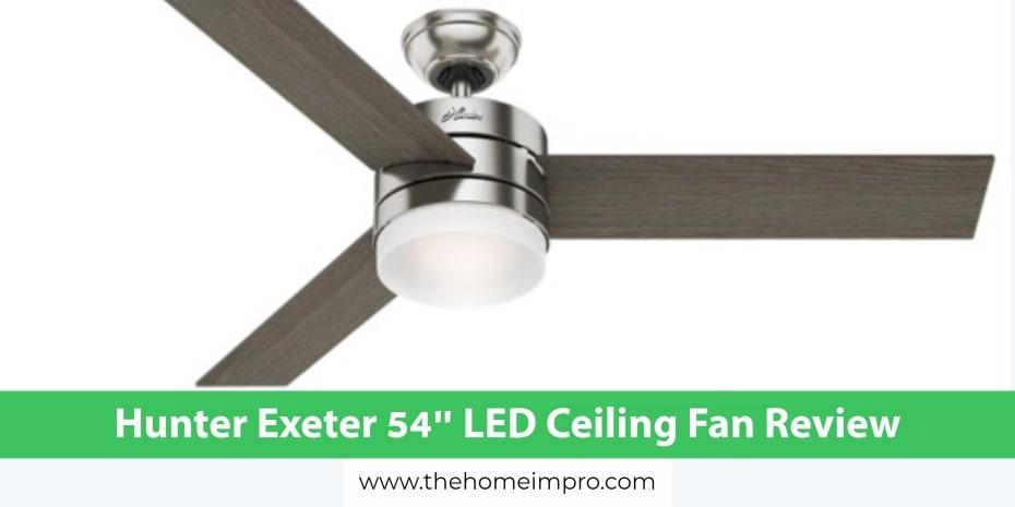 Hunter Exeter 54″ LED Ceiling Fan Review