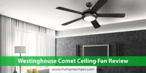Read more about the article Westinghouse Comet Ceiling Fan Review