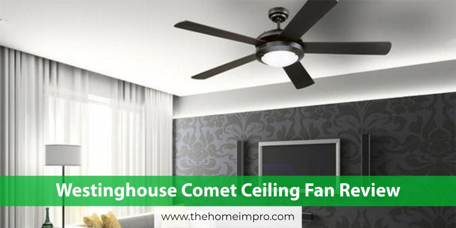 You are currently viewing Westinghouse Comet Ceiling Fan Review