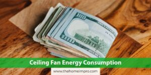 Read more about the article Does Ceiling Fan Consume the Same Energy at All Speeds?
