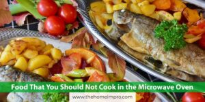 Food That You Should Not Cook in the Microwave Oven